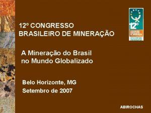 12 CONGRESSO BRASILEIRO DE MINERAO A Minerao do