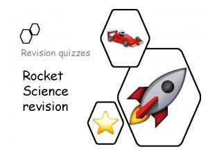 Revision quizzes Rocket Science revision Quiz 1 1