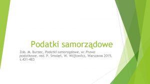 Podatki samorzdowe Zob M Burzec Podatki samorzdowe w