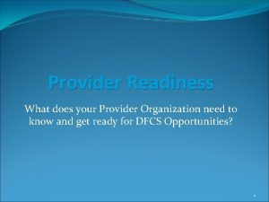 Provider Readiness What does your Provider Organization need