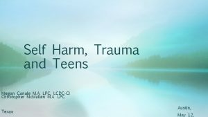 Self Harm Trauma and Teens Megan Canale M