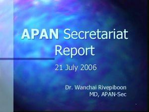 APAN Secretariat Report 21 July 2006 Dr Wanchai