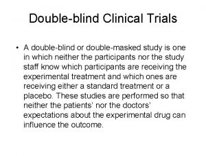 Doubleblind Clinical Trials A doubleblind or doublemasked study