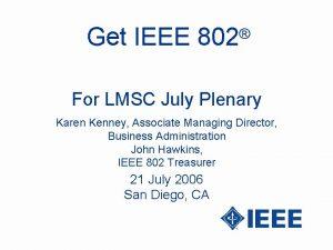 Get IEEE 802 For LMSC July Plenary Karen