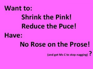 Want to Shrink the Pink Reduce the Puce