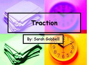 Traction By Sarah Gobbell n Traction is the