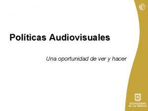 Polticas Audiovisuales Una oportunidad de ver y hacer