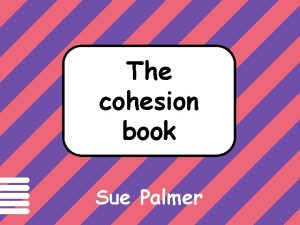 Text has cohesion if The cohesion book Sue