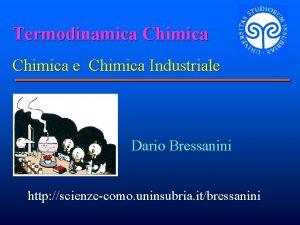 Termodinamica Chimica e Chimica Industriale Dario Bressanini http