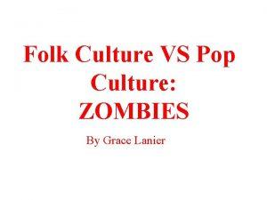 Folk Culture VS Pop Culture ZOMBIES By Grace