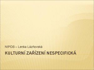 NIPOS Lenka Lzovsk KULTURN ZAZEN NESPECIFICK DEFINICE Velk