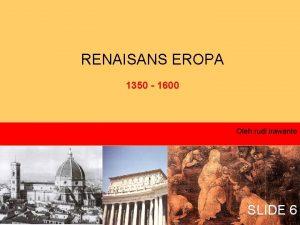 RENAISANS EROPA 1350 1600 Oleh rudi irawanto SLIDE