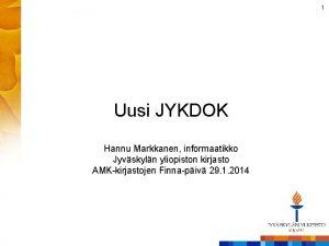 1 Uusi JYKDOK Hannu Markkanen informaatikko Jyvskyln yliopiston