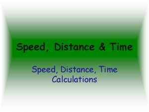 Speed Distance Time Speed Distance Time Calculations The