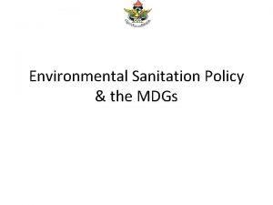 Environmental Sanitation Policy the MDGs The National Environmental
