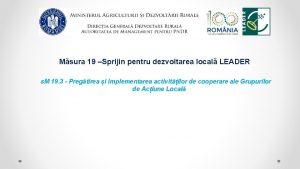 Msura 19 Sprijin pentru dezvoltarea local LEADER s