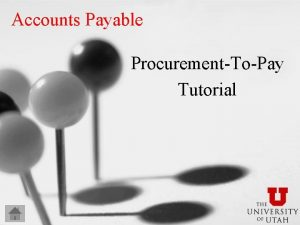 Accounts Payable ProcurementToPay Tutorial What we do Expenditure
