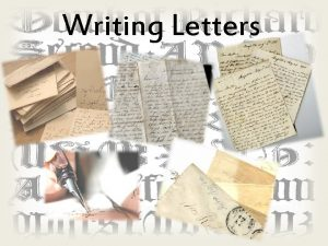 Writing Letters Letters are written a person or
