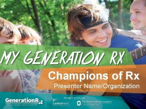 Champions of Rx Presenter NameOrganization Game Rules How