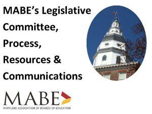 MABEs Legislative Committee Process Resources Communications MABEs Legislative