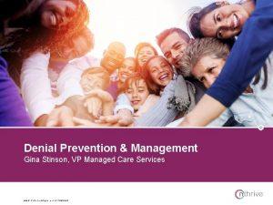Denial Prevention Management Gina Stinson VP Managed Care
