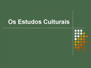Os Estudos Culturais Estudos Culturais l http www