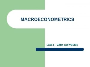 MACROECONOMETRICS LAB 4 VARs and VECMs ROADMAP l