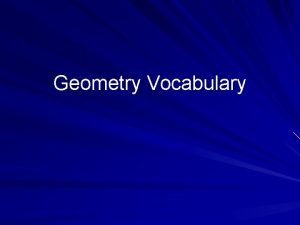 Geometry Vocabulary What is Geometry Geometry is the