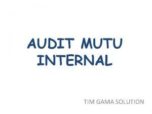 AUDIT MUTU INTERNAL TIM GAMA SOLUTION PENGERTIAN AUDIT