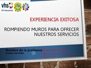 EXPERIENCIA EXITOSA ROMPIENDO MUROS PARA OFRECER NUESTROS SERVICIOS