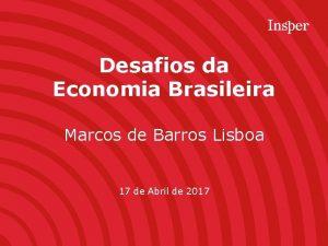 Desafios da Economia Brasileira Marcos de Barros Lisboa