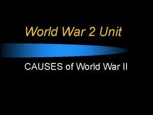 World War 2 Unit CAUSES of World War