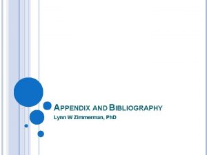 APPENDIX AND BIBLIOGRAPHY Lynn W Zimmerman Ph D