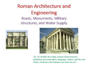 Roman Architecture and Engineering Roads Monuments Military structures