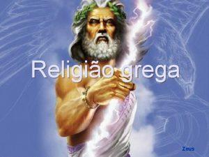 Religio grega Zeus Os gregos criaram vrios mitos