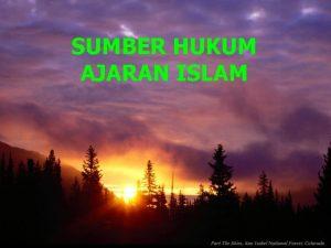 SUMBER HUKUM AJARAN ISLAM SUMBER HUKUM AJARAN ISLAM