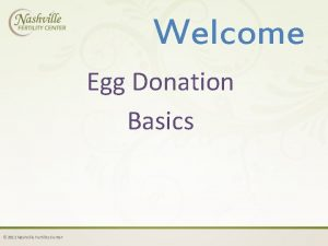 Welcome Egg Donation Basics 2012 Nashville Fertility Center