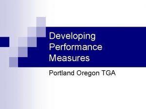 Developing Performance Measures Portland Oregon TGA Objectives Share