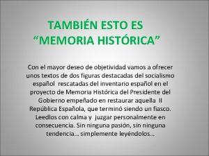 TAMBIN ESTO ES MEMORIA HISTRICA Con el mayor
