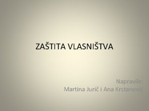 ZATITA VLASNITVA Napravile Martina Juri i Ana Krstanovi