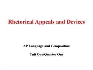 Rhetorical Appeals and Devices AP Language and Composition
