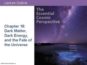 Lecture Outline Chapter 18 Dark Matter Dark Energy