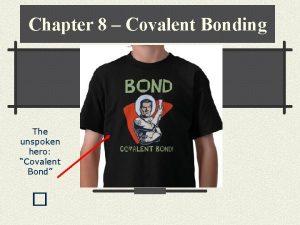 Chapter 8 Covalent Bonding The unspoken hero Covalent