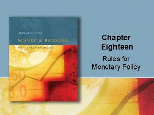 Chapter Eighteen Rules for Monetary Policy Rules for
