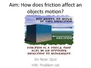Aim How does friction affect an objects motion