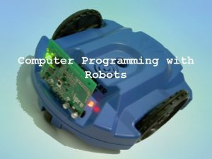 Computer Programming with Robots What is Programming The