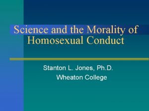 Science and the Morality of Homosexual Conduct Stanton
