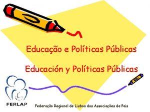 Educao e Polticas Pblicas Educacin y Polticas Pblicas