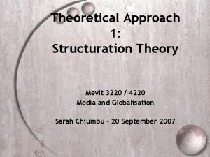Theoretical Approach 1 Structuration Theory Mevit 3220 4220