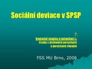 Sociln deviace v SPSP 7 Deviantn skupiny a